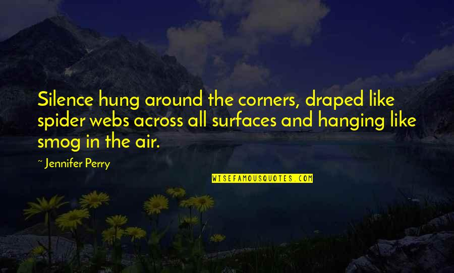 Spider Quotes By Jennifer Perry: Silence hung around the corners, draped like spider