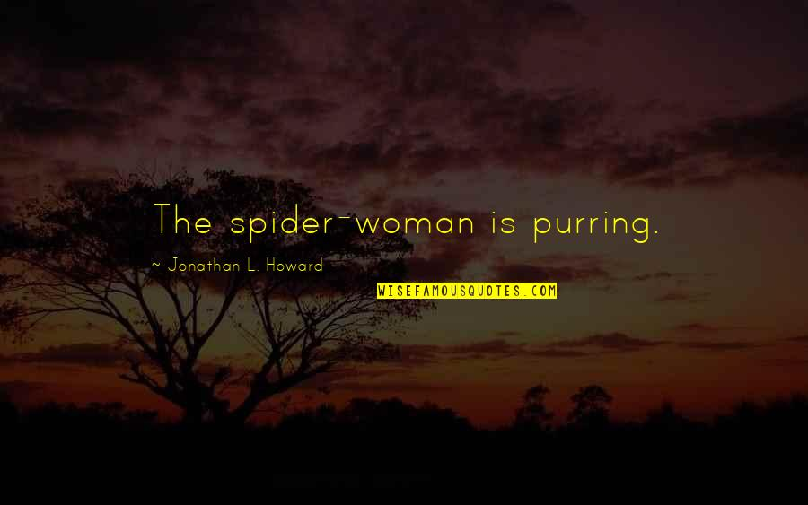 Spider Quotes By Jonathan L. Howard: The spider-woman is purring.