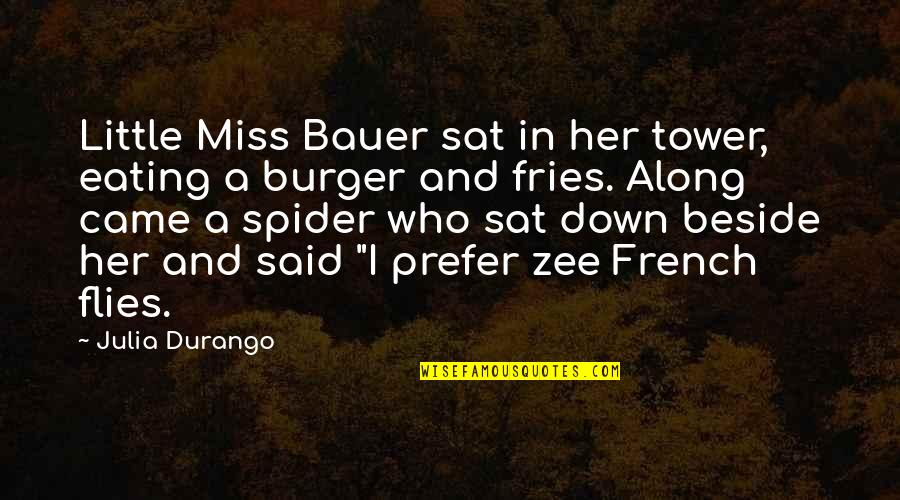 Spider Quotes By Julia Durango: Little Miss Bauer sat in her tower, eating