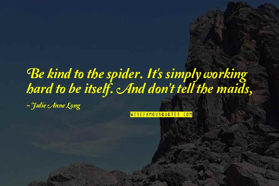 Spider Quotes By Julie Anne Long: Be kind to the spider. It's simply working
