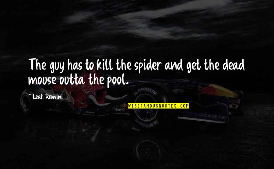 Spider Quotes By Leah Remini: The guy has to kill the spider and