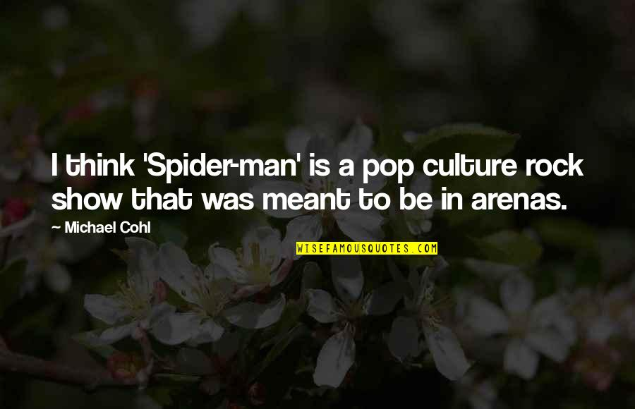 Spider Quotes By Michael Cohl: I think 'Spider-man' is a pop culture rock