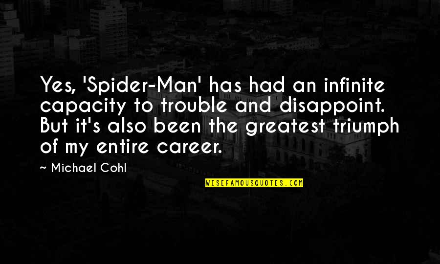 Spider Quotes By Michael Cohl: Yes, 'Spider-Man' has had an infinite capacity to