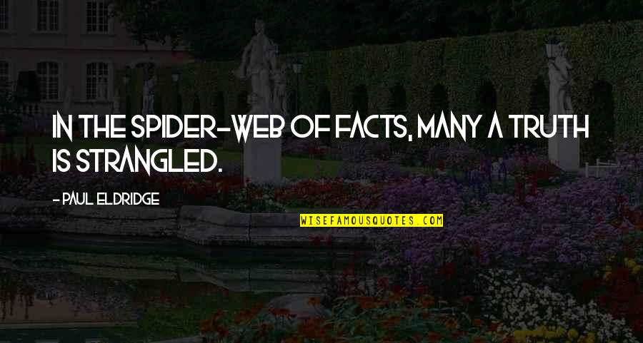 Spider Quotes By Paul Eldridge: In the spider-web of facts, many a truth