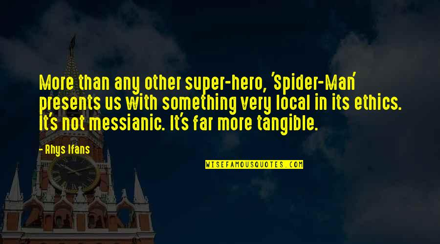 Spider Quotes By Rhys Ifans: More than any other super-hero, 'Spider-Man' presents us