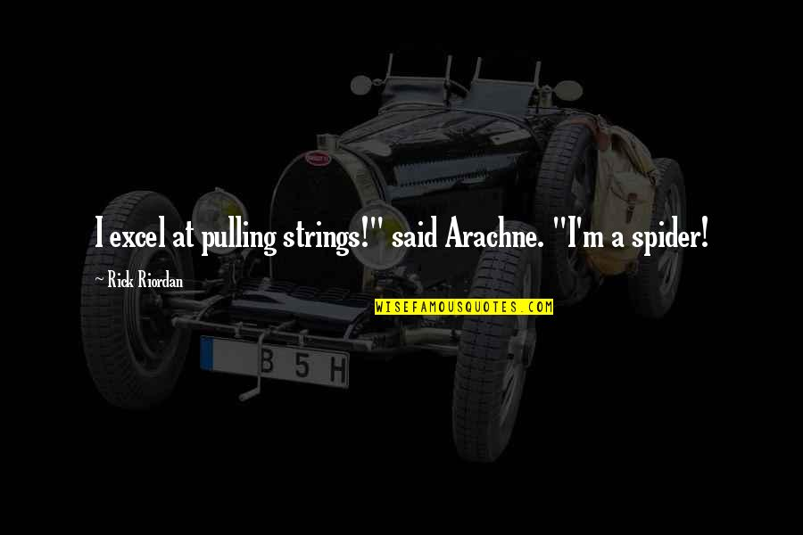 "Spider Quotes By Rick Riordan: I excel at pulling strings!"" said Arachne. ""I'm"