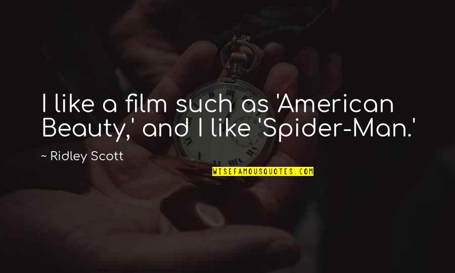 Spider Quotes By Ridley Scott: I like a film such as 'American Beauty,'