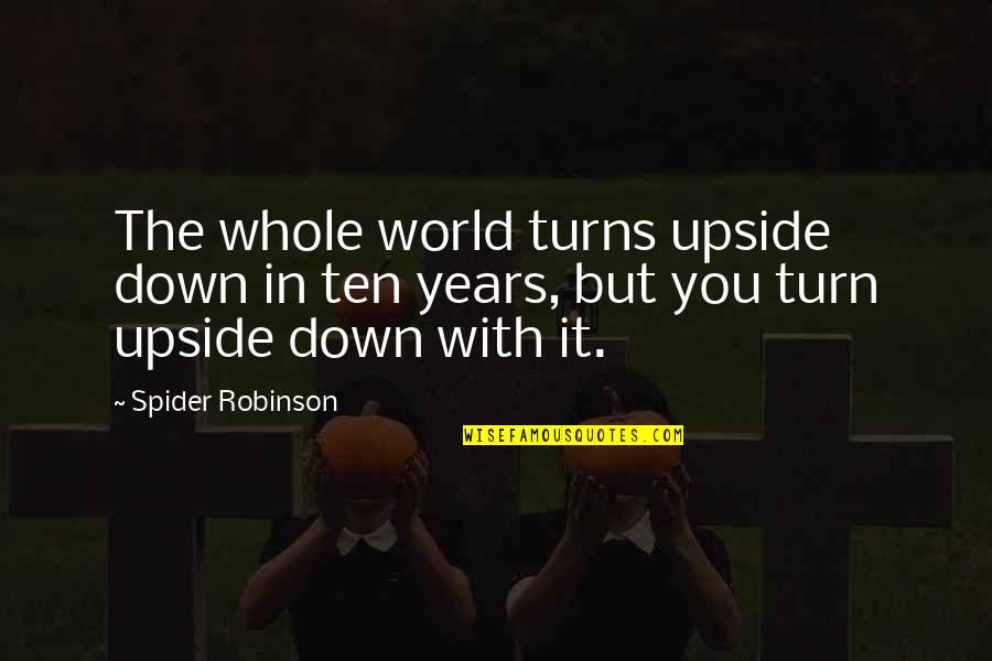 Spider Quotes By Spider Robinson: The whole world turns upside down in ten