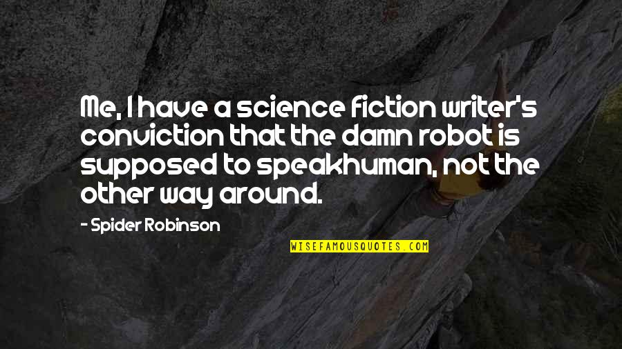 Spider Quotes By Spider Robinson: Me, I have a science fiction writer's conviction
