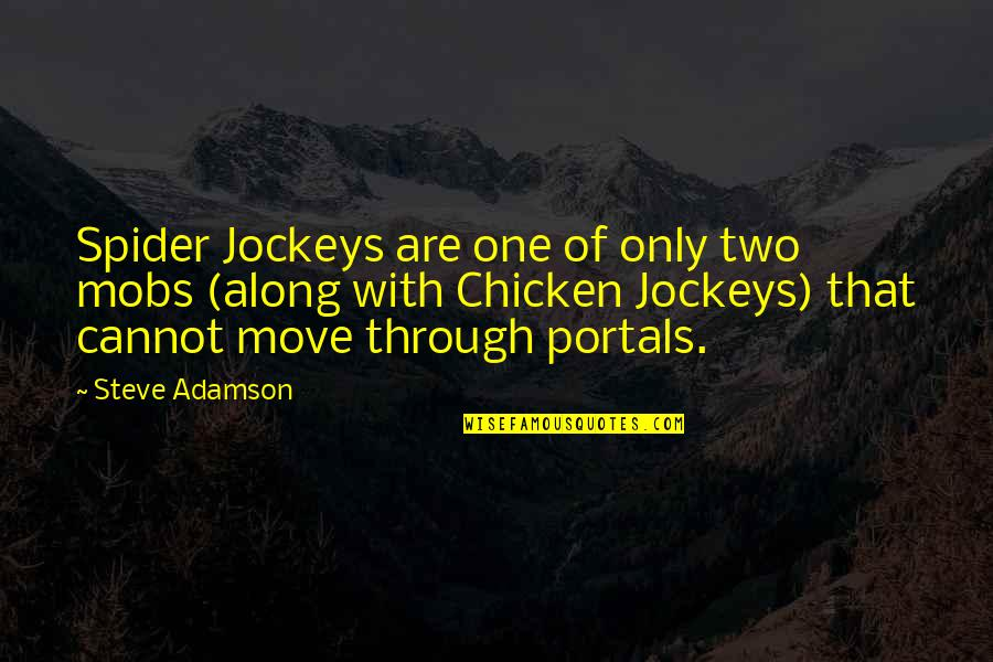 Spider Quotes By Steve Adamson: Spider Jockeys are one of only two mobs