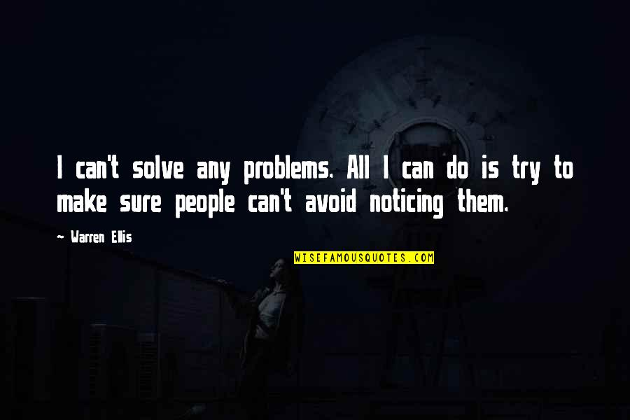 Spider Quotes By Warren Ellis: I can't solve any problems. All I can