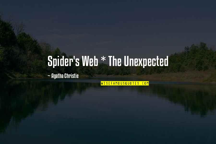 Spider Web Quotes By Agatha Christie: Spider's Web * The Unexpected