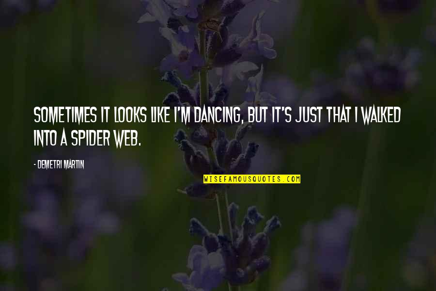 Spider Web Quotes By Demetri Martin: Sometimes it looks like I'm dancing, but it's