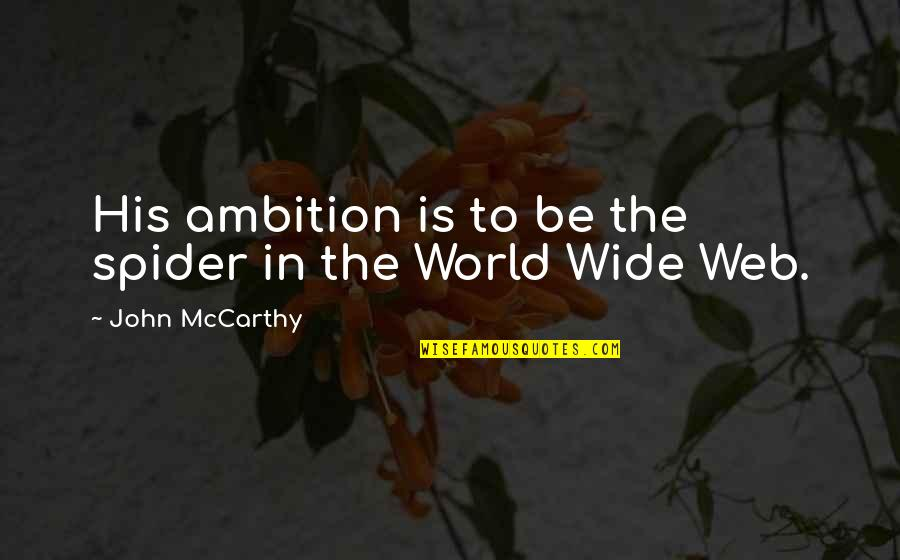 Spider Web Quotes By John McCarthy: His ambition is to be the spider in