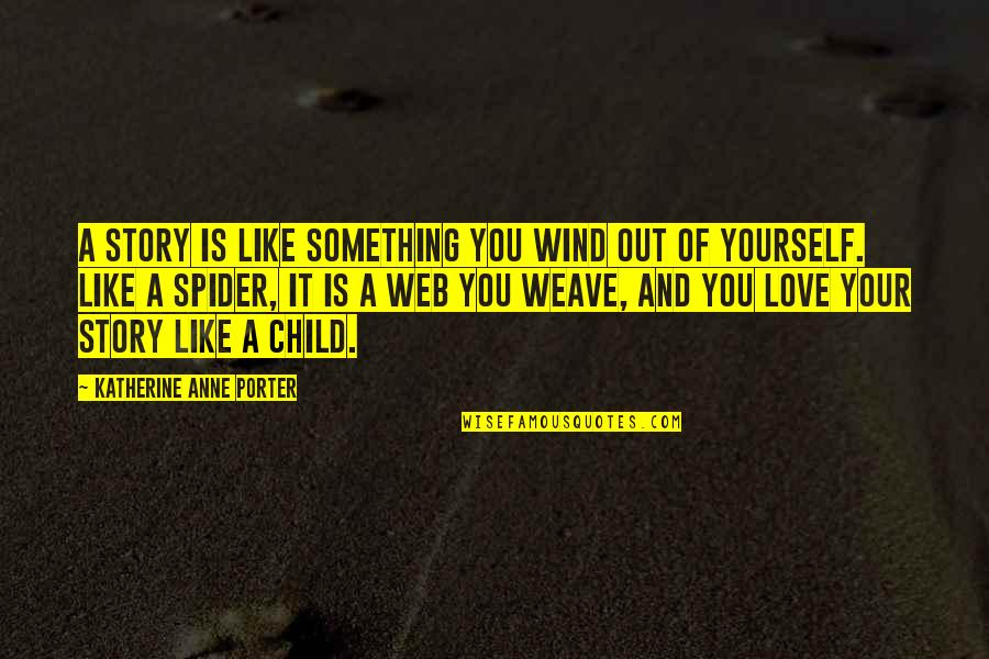 Spider Web Quotes By Katherine Anne Porter: A story is like something you wind out