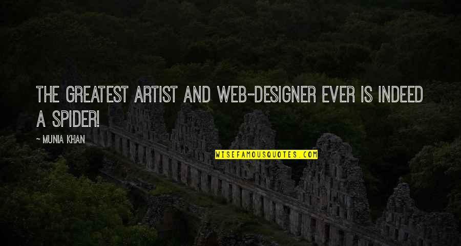 Spider Web Quotes By Munia Khan: The greatest artist and web-designer ever is indeed