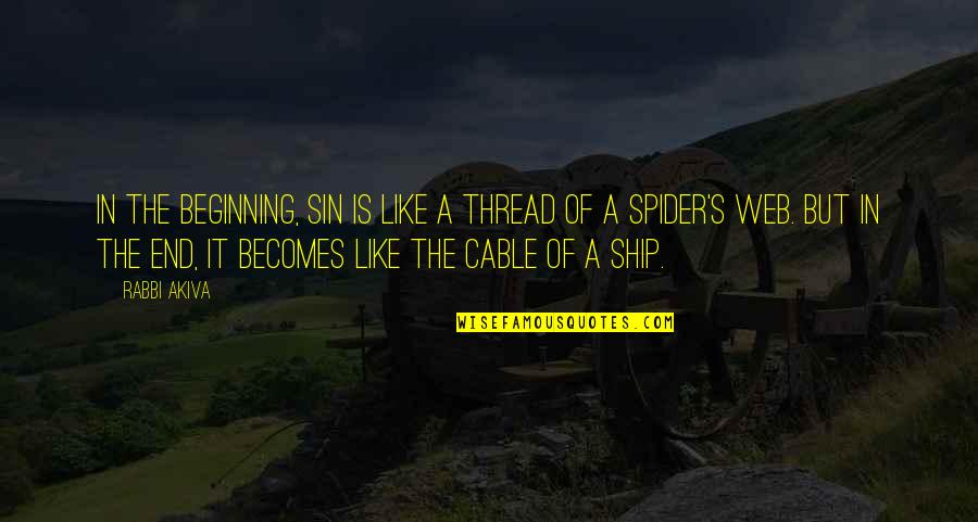 Spider Web Quotes By Rabbi Akiva: In the beginning, sin is like a thread