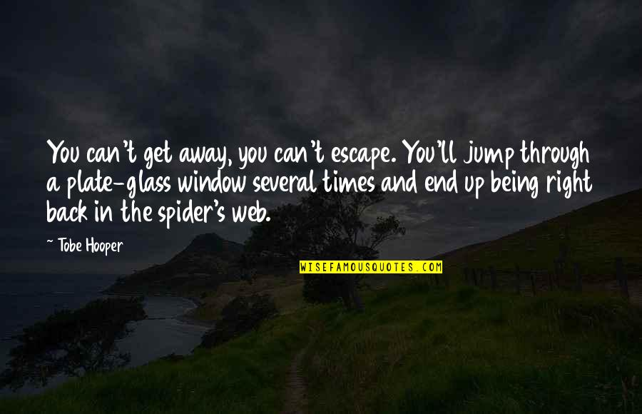Spider Web Quotes By Tobe Hooper: You can't get away, you can't escape. You'll