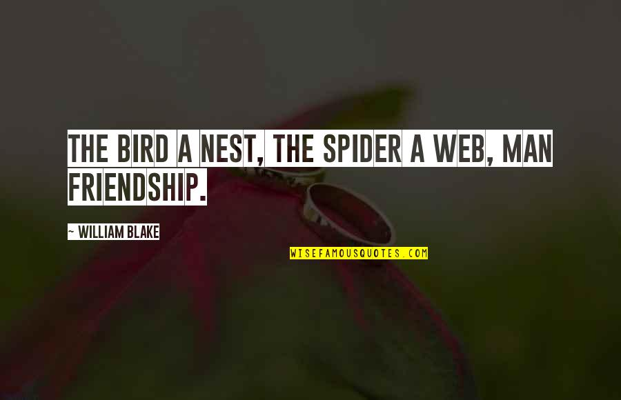 Spider Web Quotes By William Blake: The bird a nest, the spider a web,