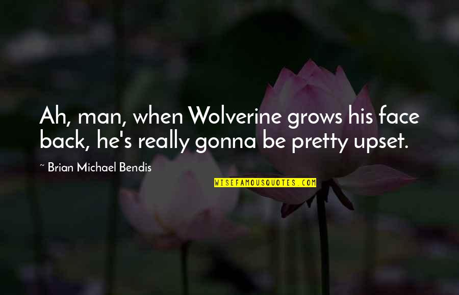 Spiderman 3 Quotes By Brian Michael Bendis: Ah, man, when Wolverine grows his face back,