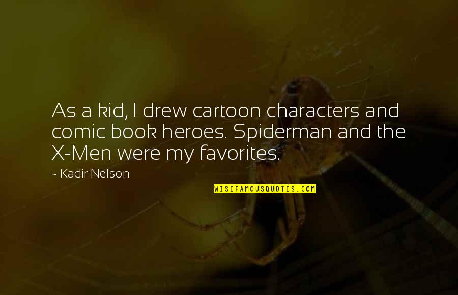 Spiderman 3 Quotes By Kadir Nelson: As a kid, I drew cartoon characters and