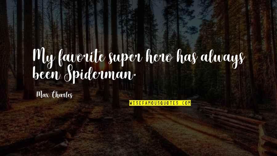 Spiderman 3 Quotes By Max Charles: My favorite super hero has always been Spiderman.