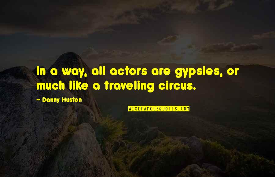 Spiered Quotes By Danny Huston: In a way, all actors are gypsies, or