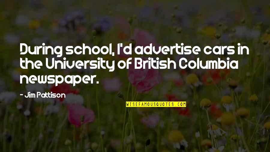 Spiered Quotes By Jim Pattison: During school, I'd advertise cars in the University