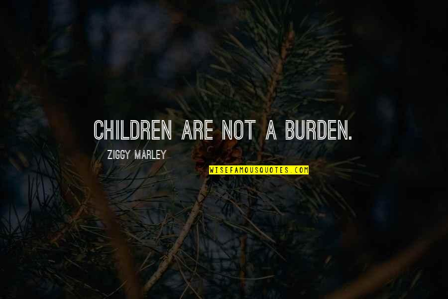 Spiered Quotes By Ziggy Marley: Children are not a burden.