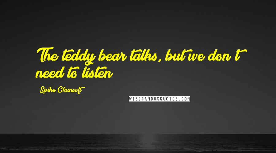 Spike Chunsoft quotes: The teddy bear talks, but we don't need to listen!