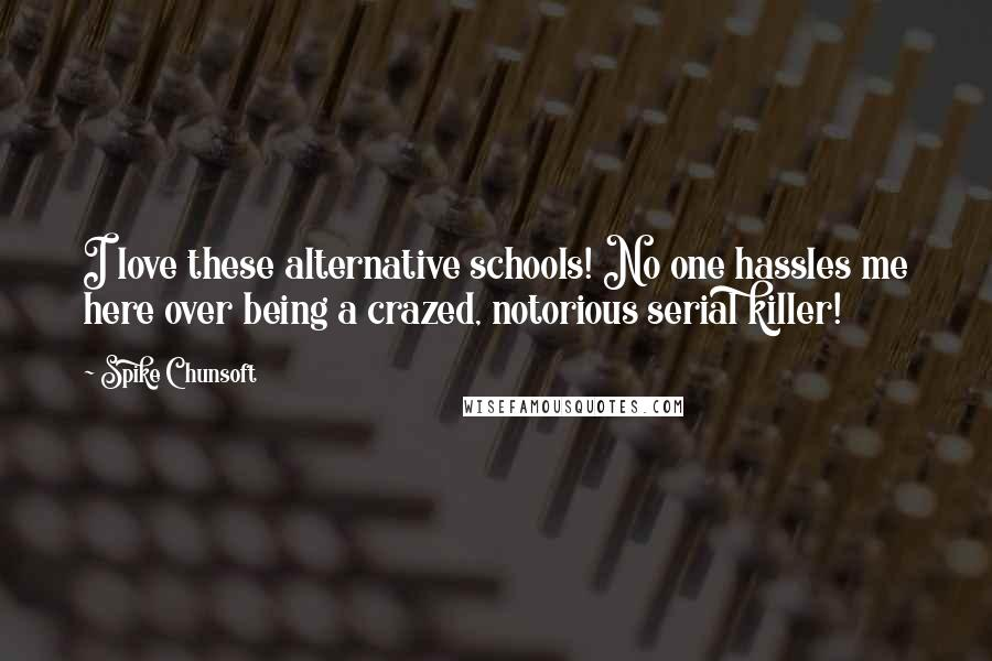 Spike Chunsoft quotes: I love these alternative schools! No one hassles me here over being a crazed, notorious serial killer!