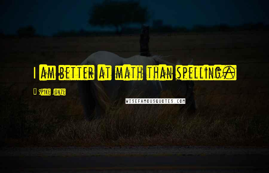 Spike Jonze quotes: I am better at math than spelling.