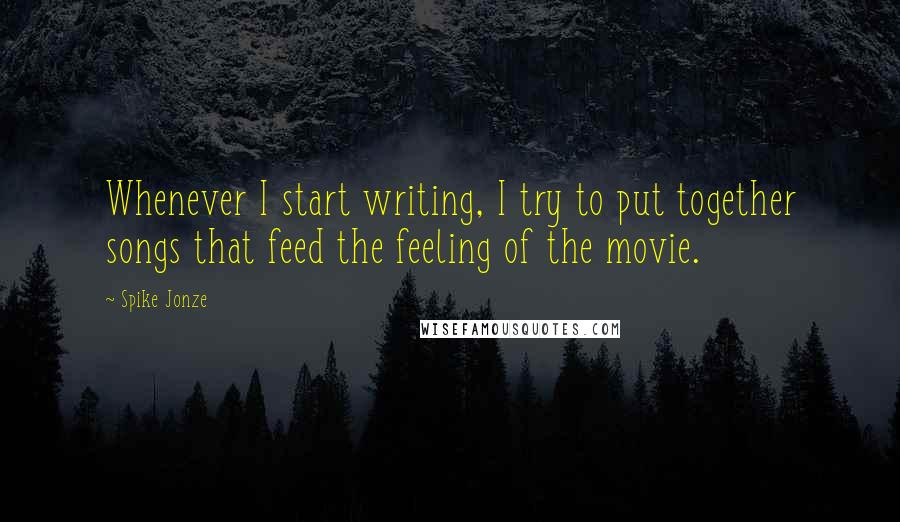 Spike Jonze quotes: Whenever I start writing, I try to put together songs that feed the feeling of the movie.