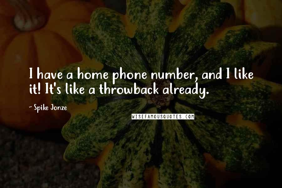 Spike Jonze quotes: I have a home phone number, and I like it! It's like a throwback already.
