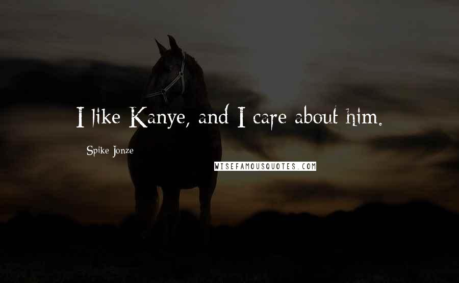 Spike Jonze quotes: I like Kanye, and I care about him.