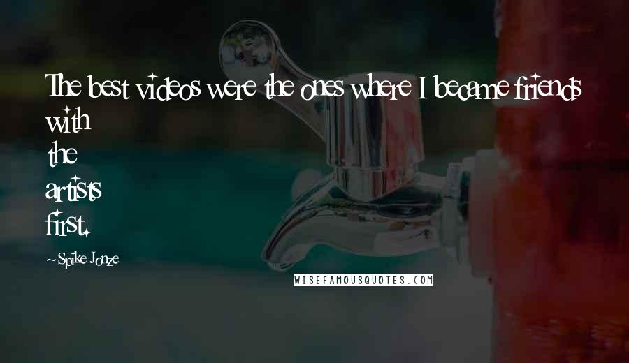 Spike Jonze quotes: The best videos were the ones where I became friends with the artists first.