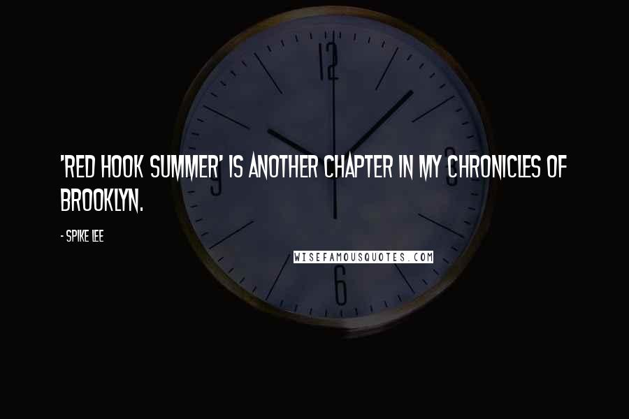 Spike Lee quotes: 'Red Hook Summer' is another chapter in my chronicles of Brooklyn.