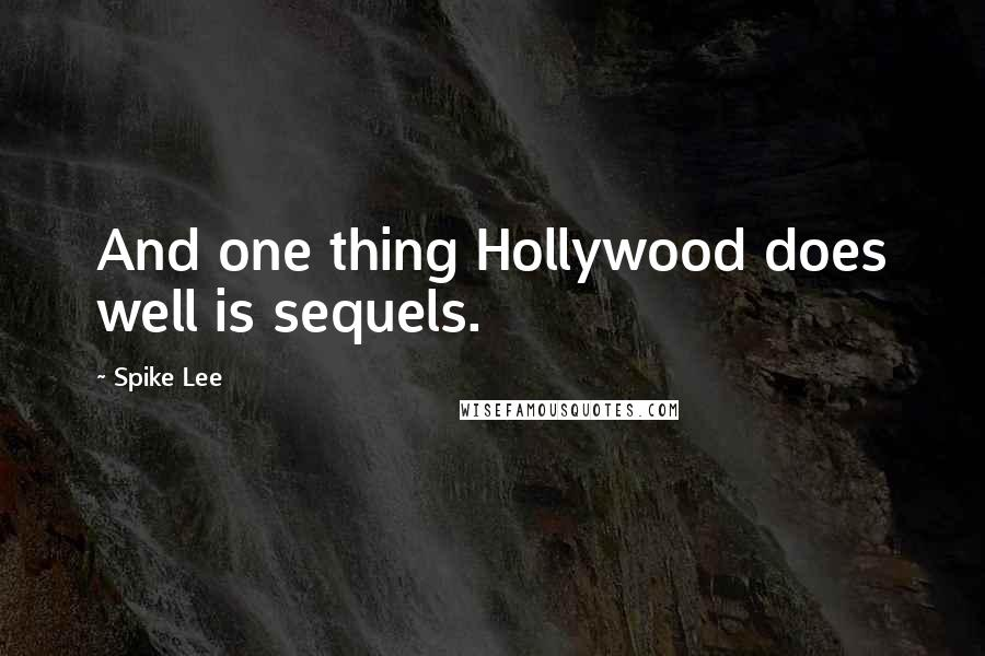 Spike Lee quotes: And one thing Hollywood does well is sequels.