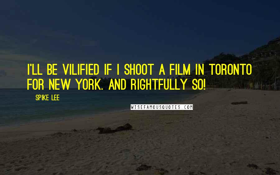 Spike Lee quotes: I'll be vilified if I shoot a film in Toronto for New York. And rightfully so!