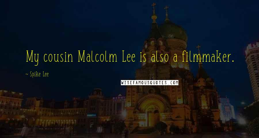 Spike Lee quotes: My cousin Malcolm Lee is also a filmmaker.