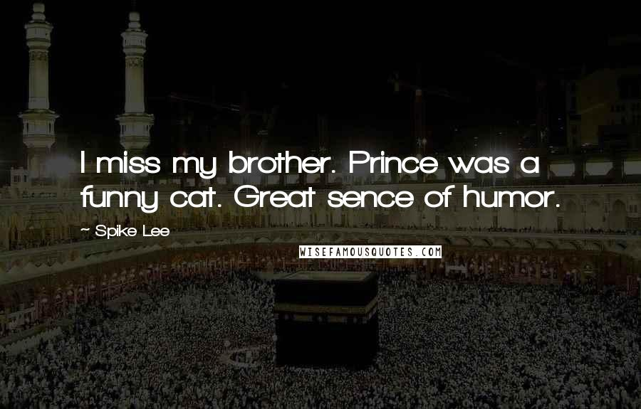 Spike Lee quotes: I miss my brother. Prince was a funny cat. Great sence of humor.