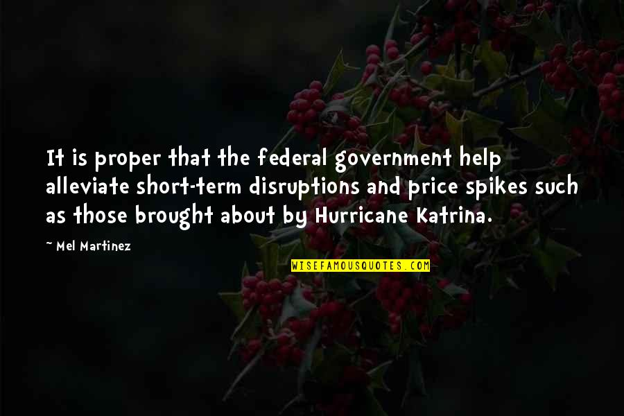 Spikes Best Quotes By Mel Martinez: It is proper that the federal government help