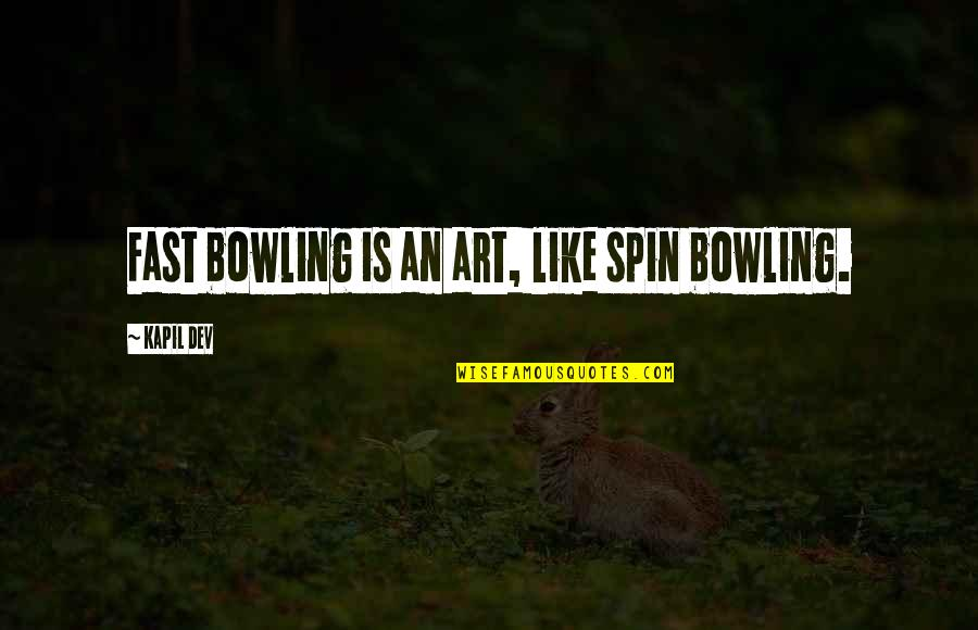 Spin Bowling Quotes By Kapil Dev: Fast bowling is an art, like spin bowling.