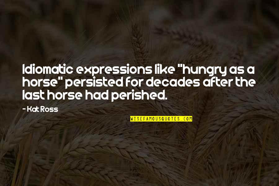 "Spin Bowling Quotes By Kat Ross: Idiomatic expressions like ""hungry as a horse"" persisted"