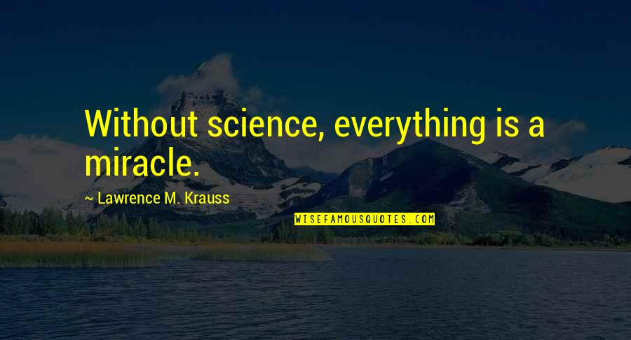 Spin Bowling Quotes By Lawrence M. Krauss: Without science, everything is a miracle.