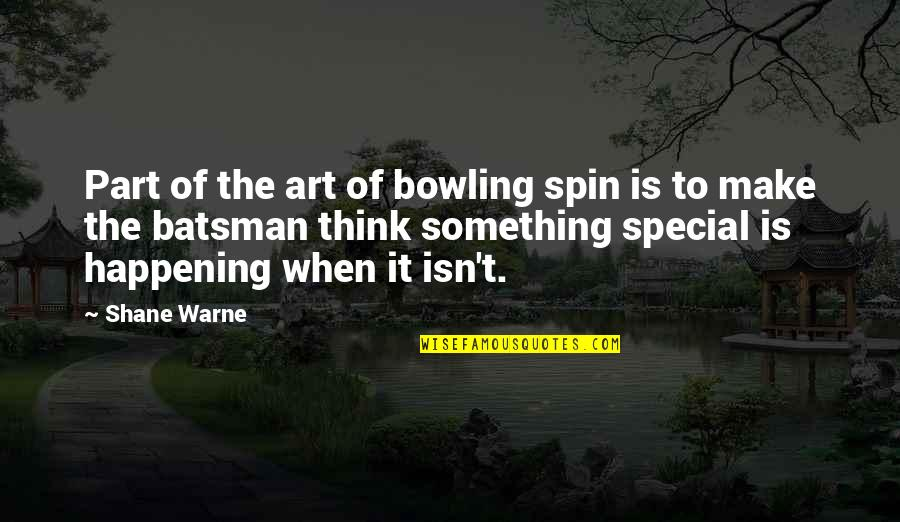 Spin Bowling Quotes By Shane Warne: Part of the art of bowling spin is