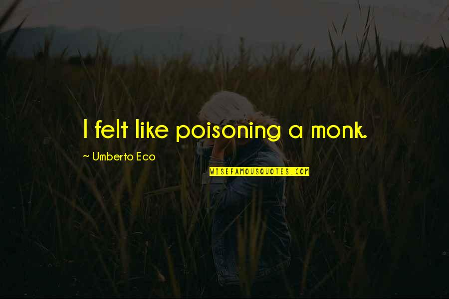 Spin Bowling Quotes By Umberto Eco: I felt like poisoning a monk.