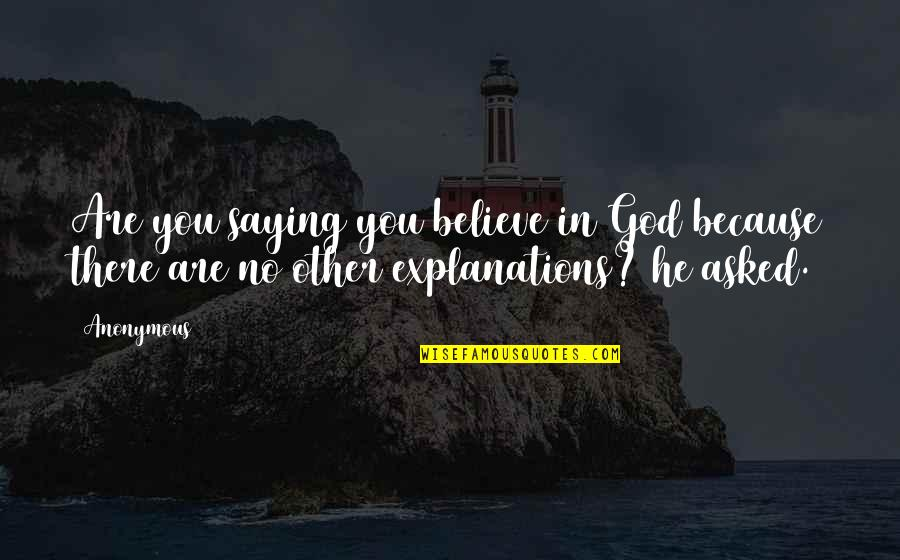 Spin Class Quotes By Anonymous: Are you saying you believe in God because
