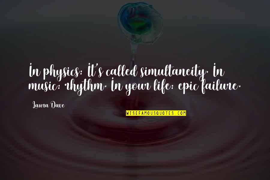 Spin Class Quotes By Laura Dave: In physics: It's called simultaneity. In music: rhythm.