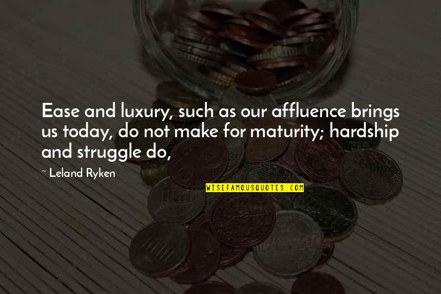 Spin Class Quotes By Leland Ryken: Ease and luxury, such as our affluence brings